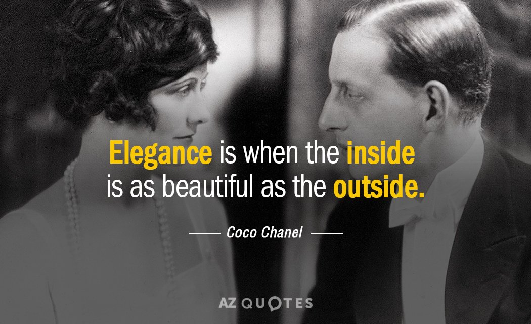 Coco Chanel quote: Elegance is when the inside is as beautiful as the outside.