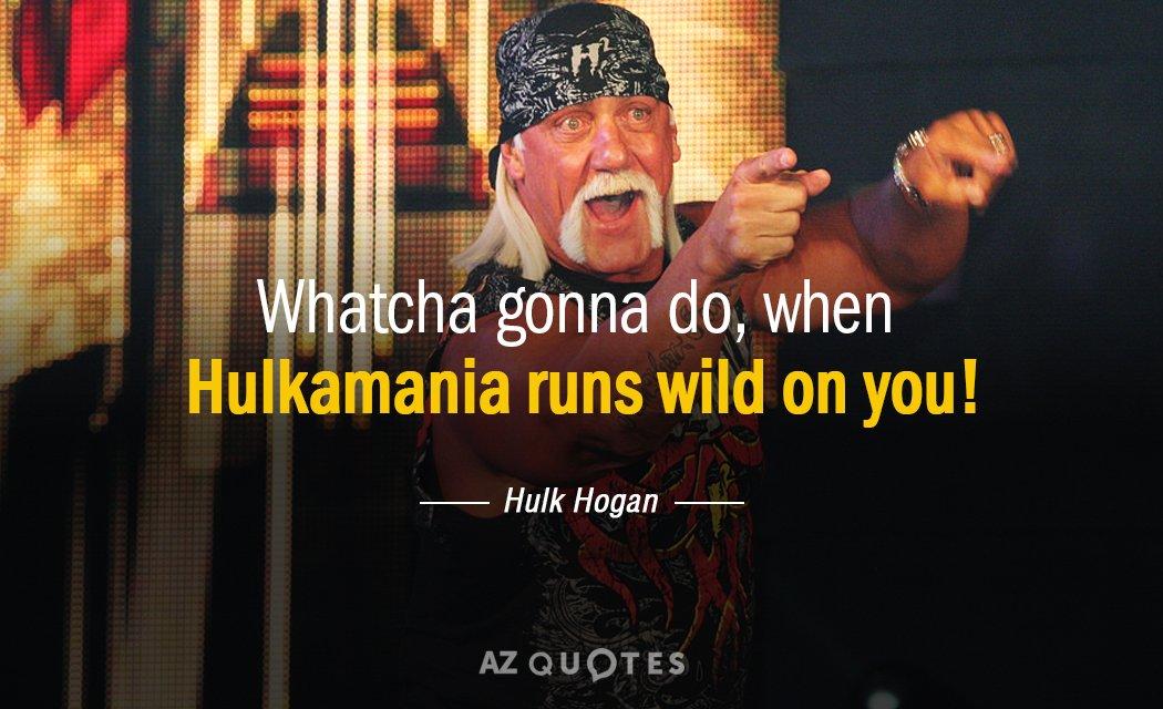 Hulk Hogan Quote Whatcha Gonna Do When Hulkamania Runs Wild On You Beauteous Hulk Quotes