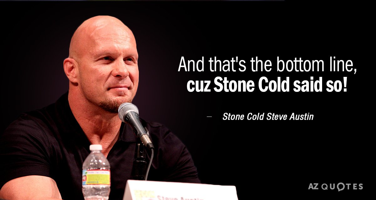 Stone Cold Steve Austin quote: And that's the bottom line, cuz Stone Cold said so!