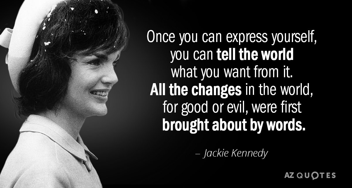 Jackie Kennedy quote: Once you can express yourself, you can tell the world what you want...