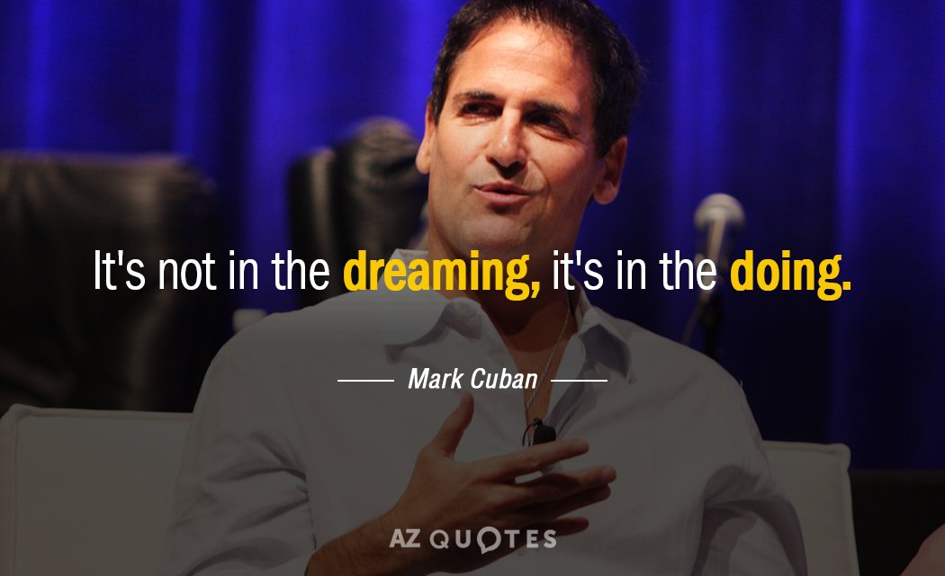 Mark Cuban quote: It's not in the dreaming, it's in the doing.