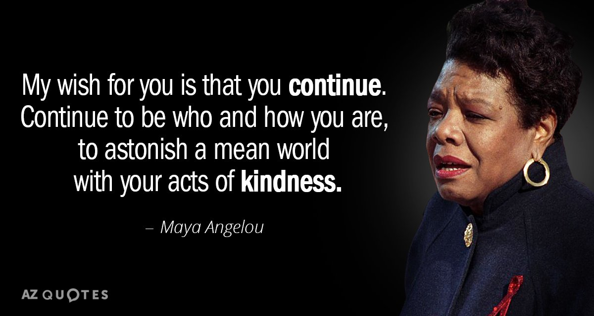 Maya Angelou Inspirational Quotes Maya Angelou quote: My wish for you is that you continue. Continue  Maya Angelou Inspirational Quotes