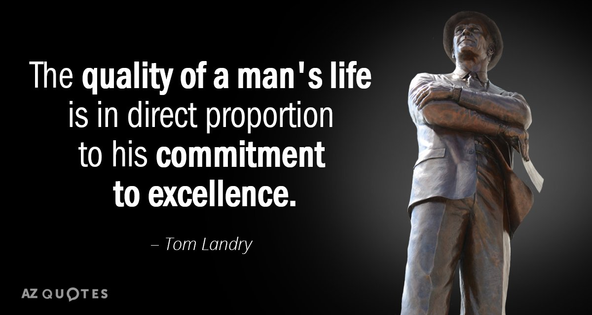 Tom Landry Quote The Quality Of A Mans Life Is In Direct Proportion