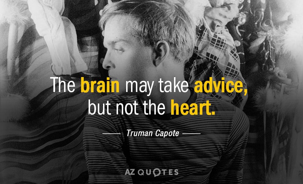 Truman Capote quote: The brain may take advice, but not the heart.