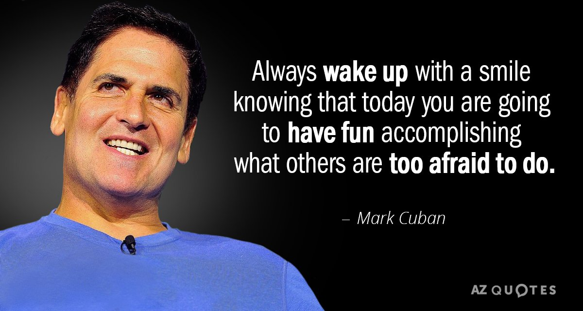 Mark Cuban quote: Always wake up with a smile knowing that today you are going to...