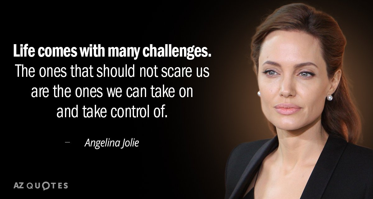 Angelina Jolie quote: Life comes with many challenges. The ones that should not scare us are...