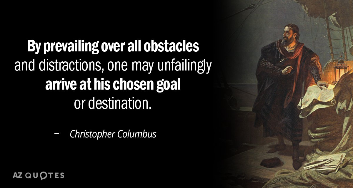 Christopher Columbus quote: By prevailing over all obstacles and distractions, one may unfailingly arrive at his...