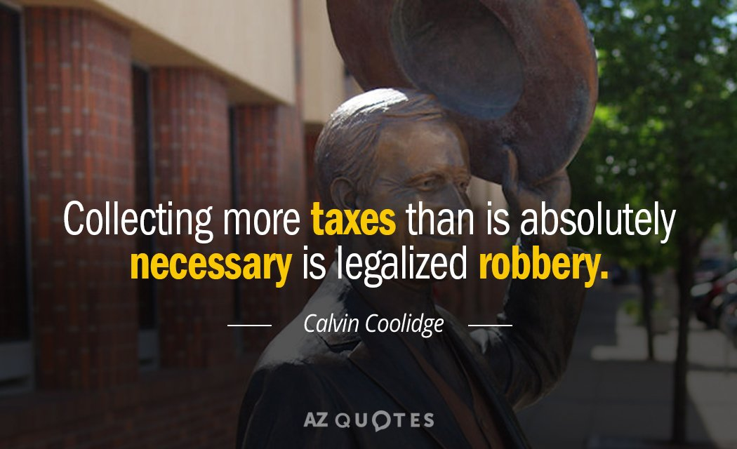 Calvin Coolidge quote: Collecting more taxes than is absolutely necessary is legalized robbery.