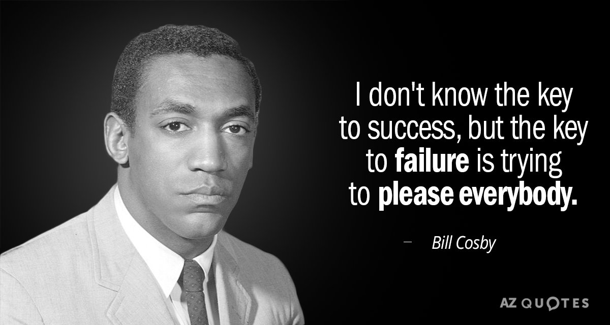Bill Cosby quote: I don't know the key to success, but the key to failure is...