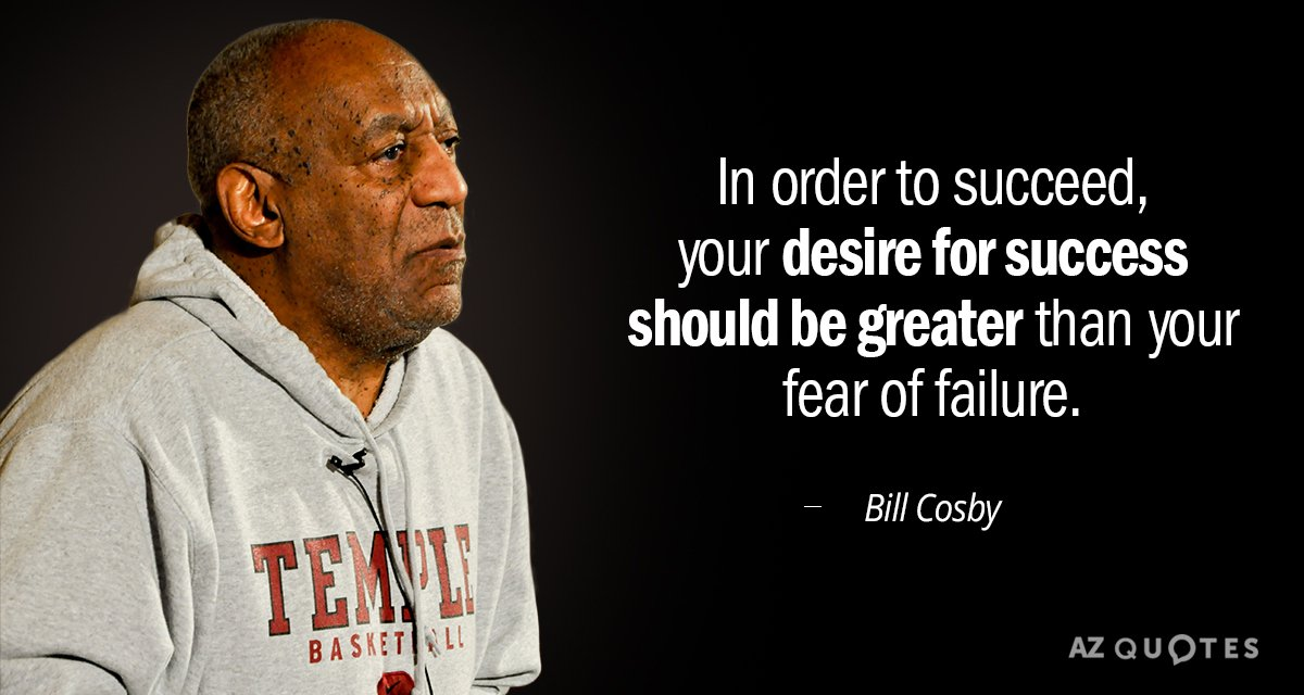 Bill Cosby quote: In order to succeed, your desire for success should be greater than your...