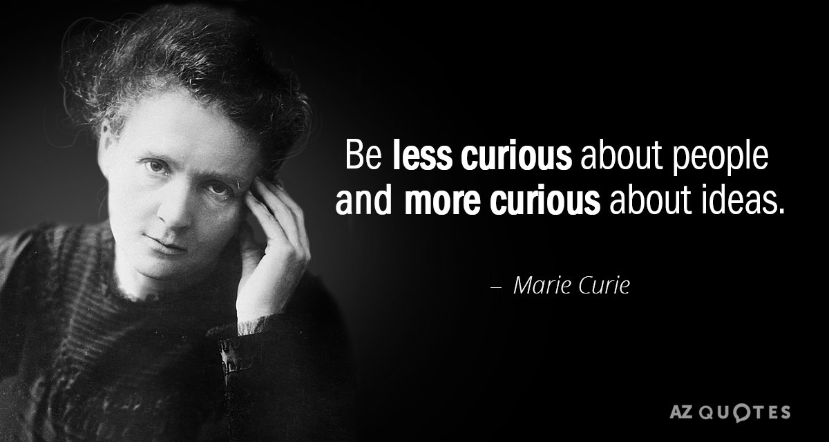 Marie Curie quote: Be less curious about people and more curious about ideas.