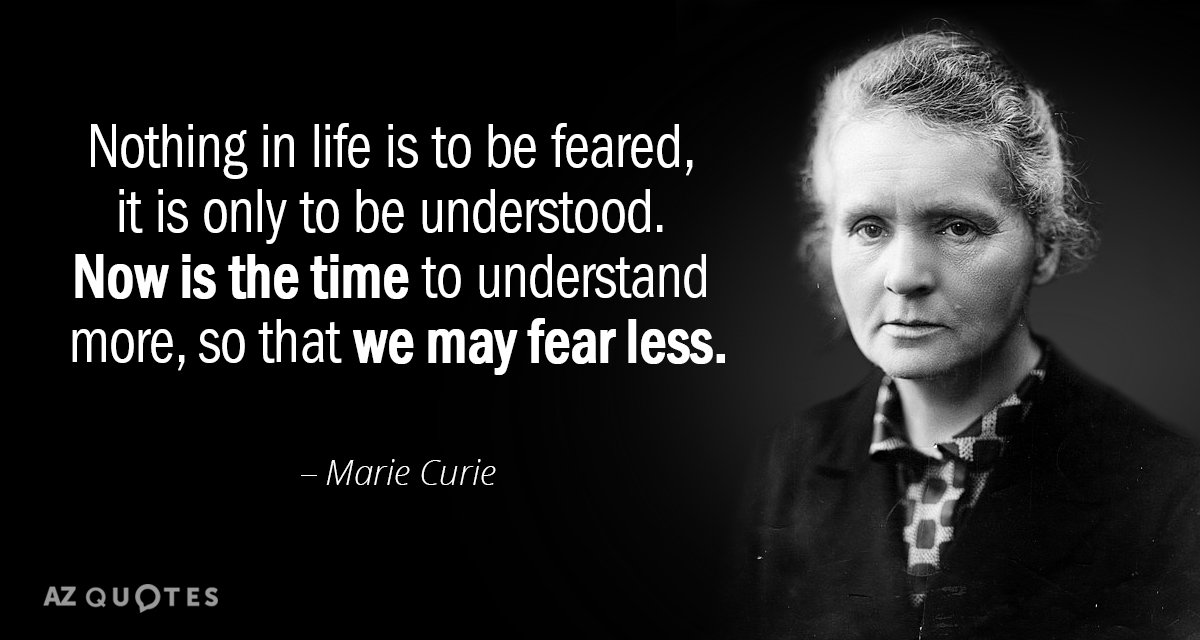 Marie Curie quote: Nothing in life is to be feared, it is only to be understood...