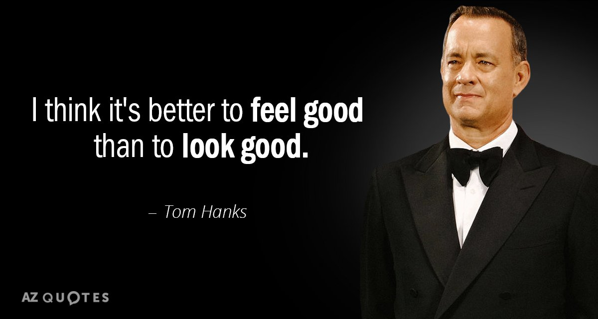 Tom Hanks quote: I think it\'s better to feel good than to ...