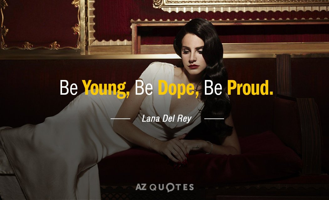 Lana Del Rey quote: Be Young, Be Dope, Be Proud.