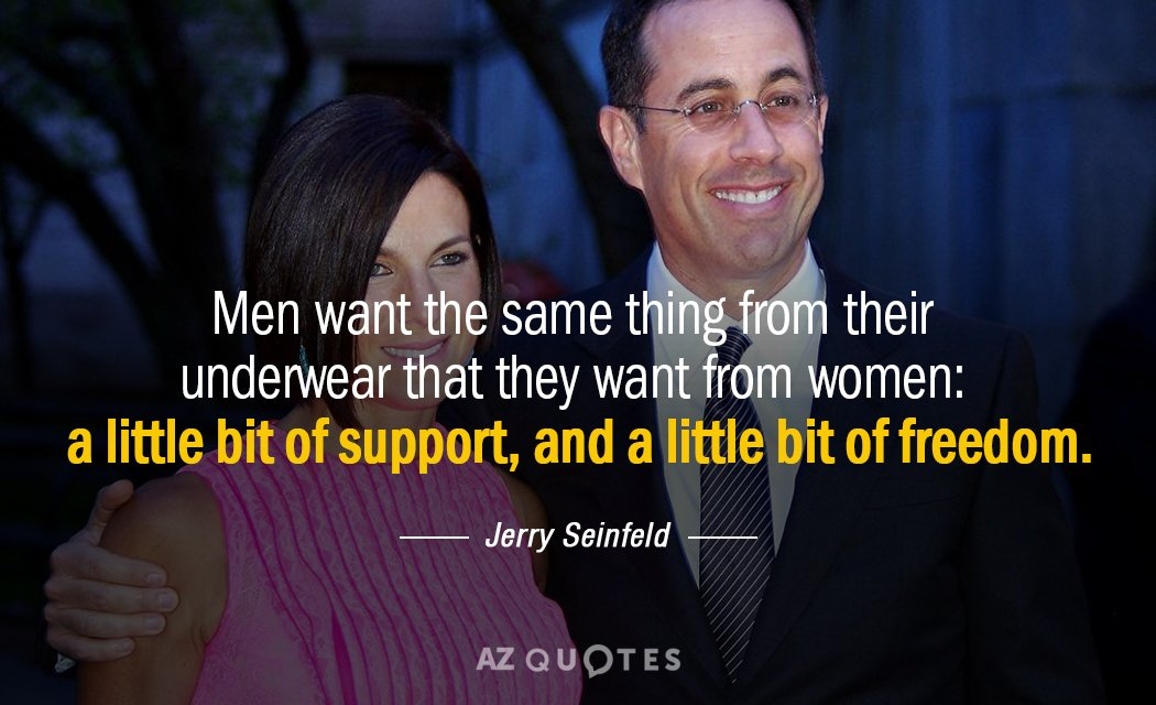 Jerry Seinfeld quote: Men want the same thing from their underwear that they want from women...