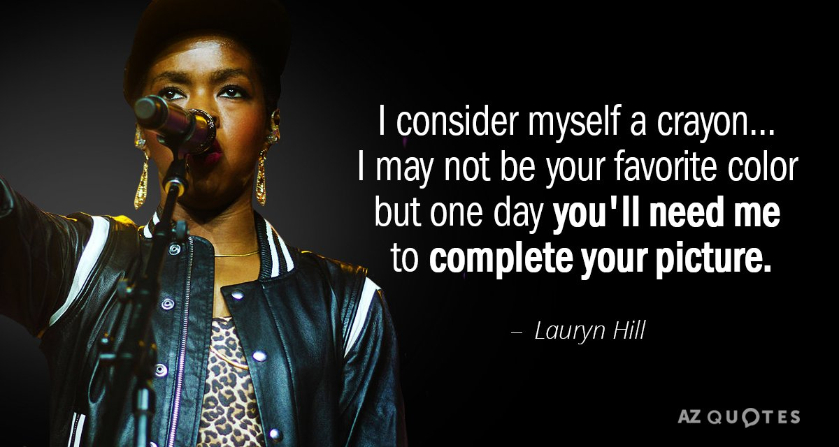 Lauryn Hill quote: I consider myself a crayon... I may not be your favorite color but...