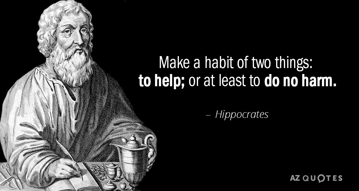 Hippocrates quote: Make a habit of two things: to help; or at least to do no...