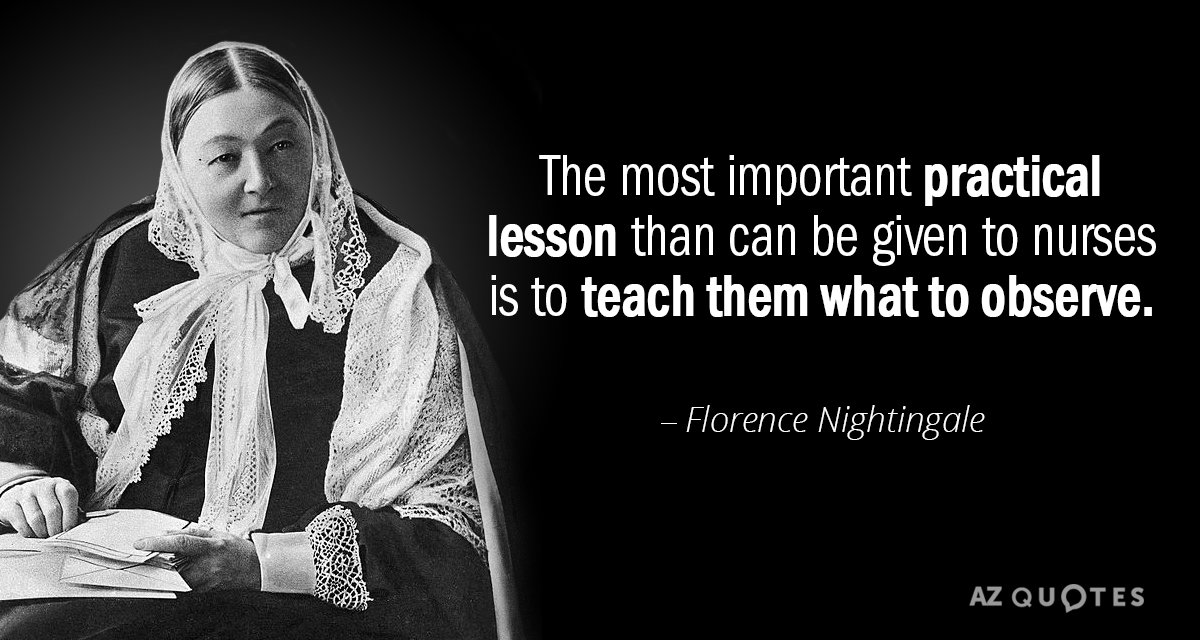 Florence Nightingale quote: The most important practical lesson than can be given to nurses is to...
