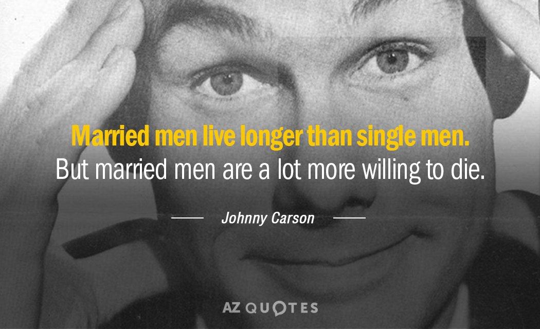 Johnny Carson quote: Married men live longer than single men ...