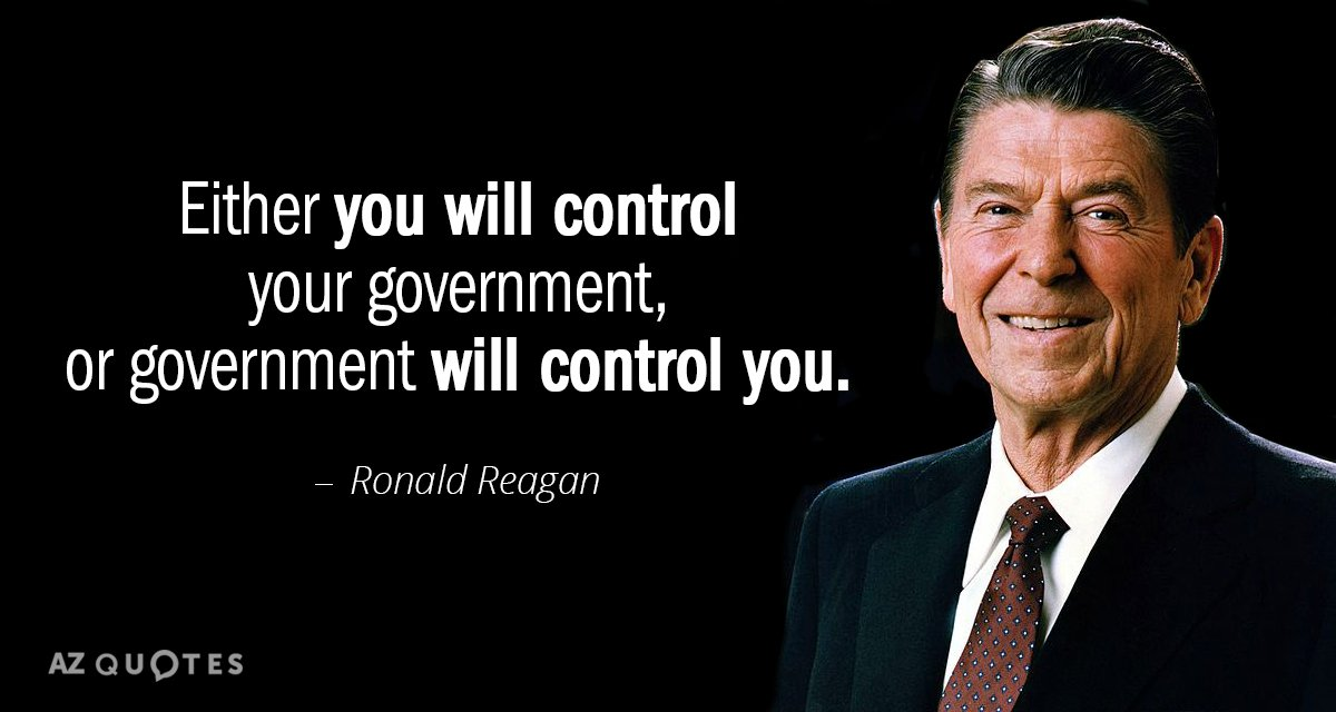Ronald Reagan Quotes Ronald Reagan quote: Either you will control your government, or  Ronald Reagan Quotes