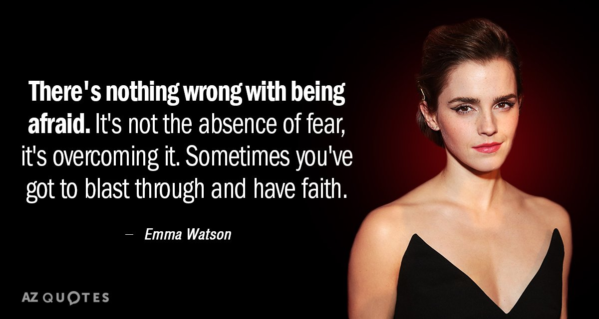 Emma Watson quote: There's nothing wrong with being afraid. It's not the absence of fear, it's...