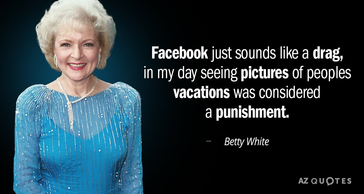 Betty White Quote Facebook Just Sounds Like A Drag In My Day Seeing