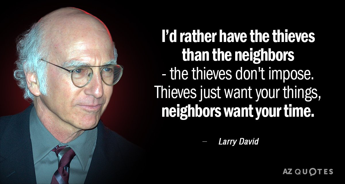 Larry David Quotes Impressive Larry David Quote I'd Rather Have The Thieves Than The Neighbors
