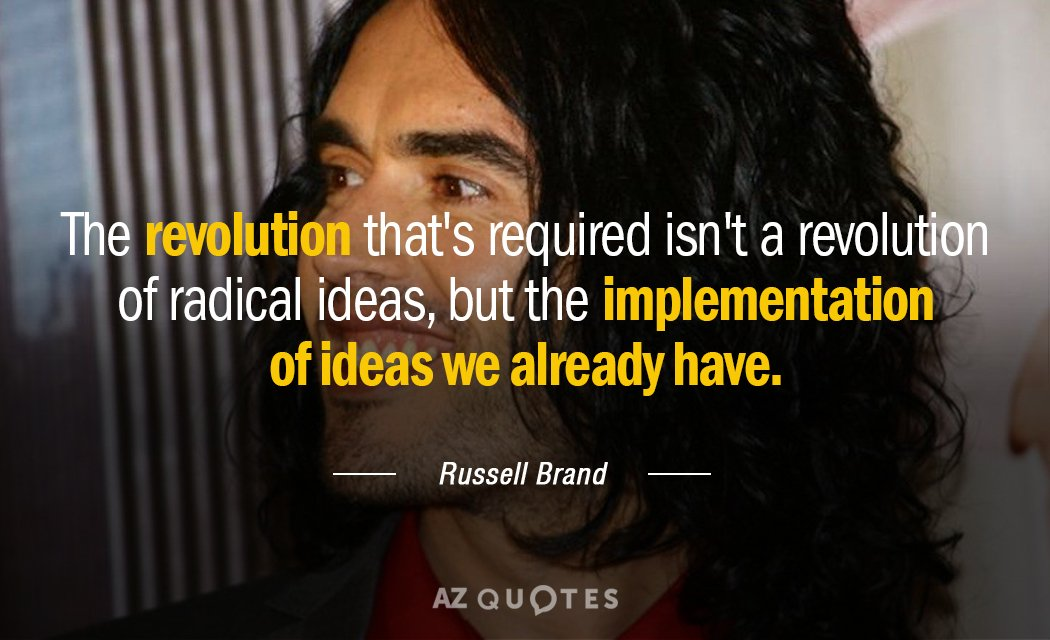 Russell Brand quote: The revolution that's required isn't a revolution of radical ideas, but the implementation...