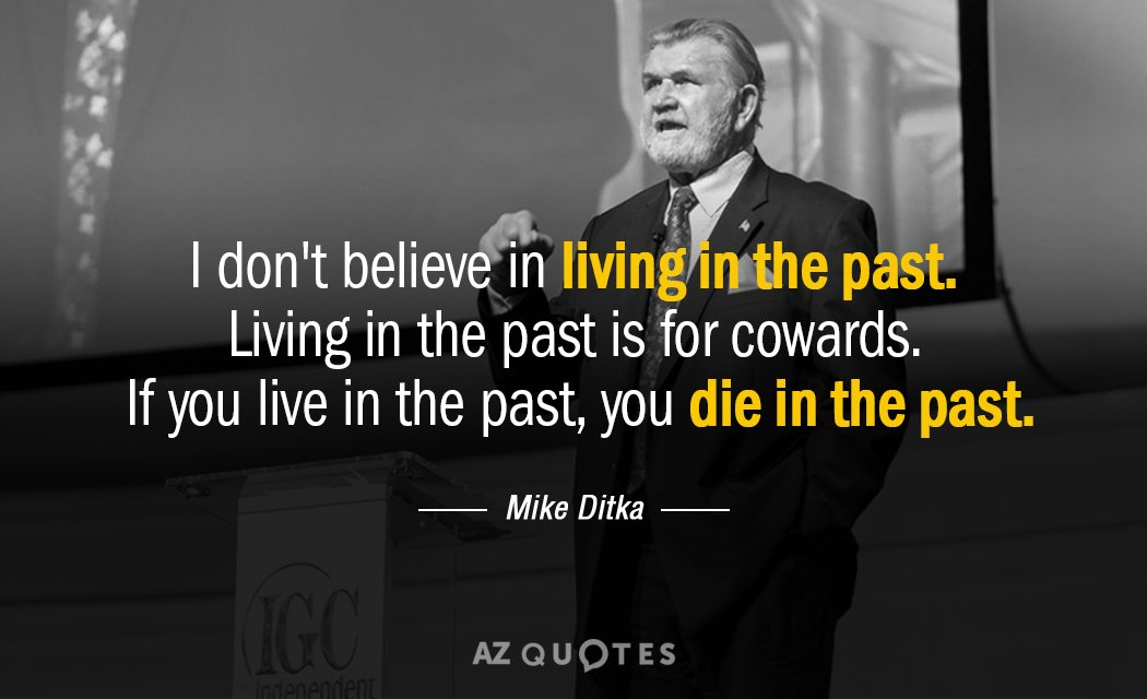 Mike Ditka Quote I Dont Believe In Living In The Past Living In