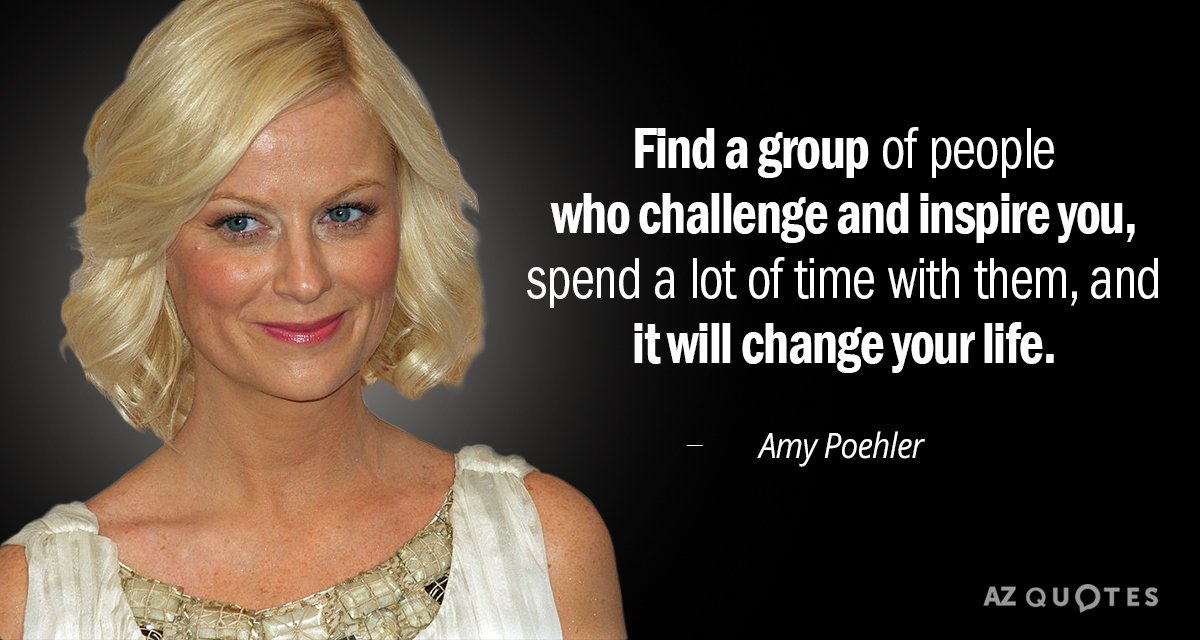 Amy Poehler quote: Find a group of people who challenge and inspire you, spend a lot...