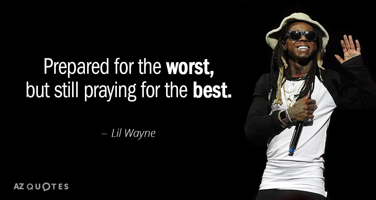 Lil Wayne Quote: Prepared For The Worst,but Still Praying