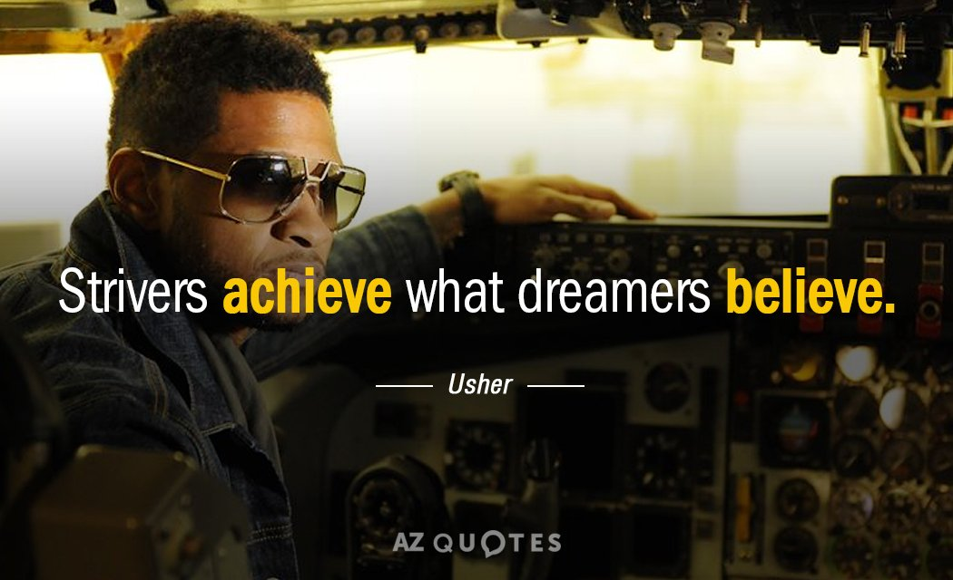 Usher quote: Strivers achieve what dreamers believe.