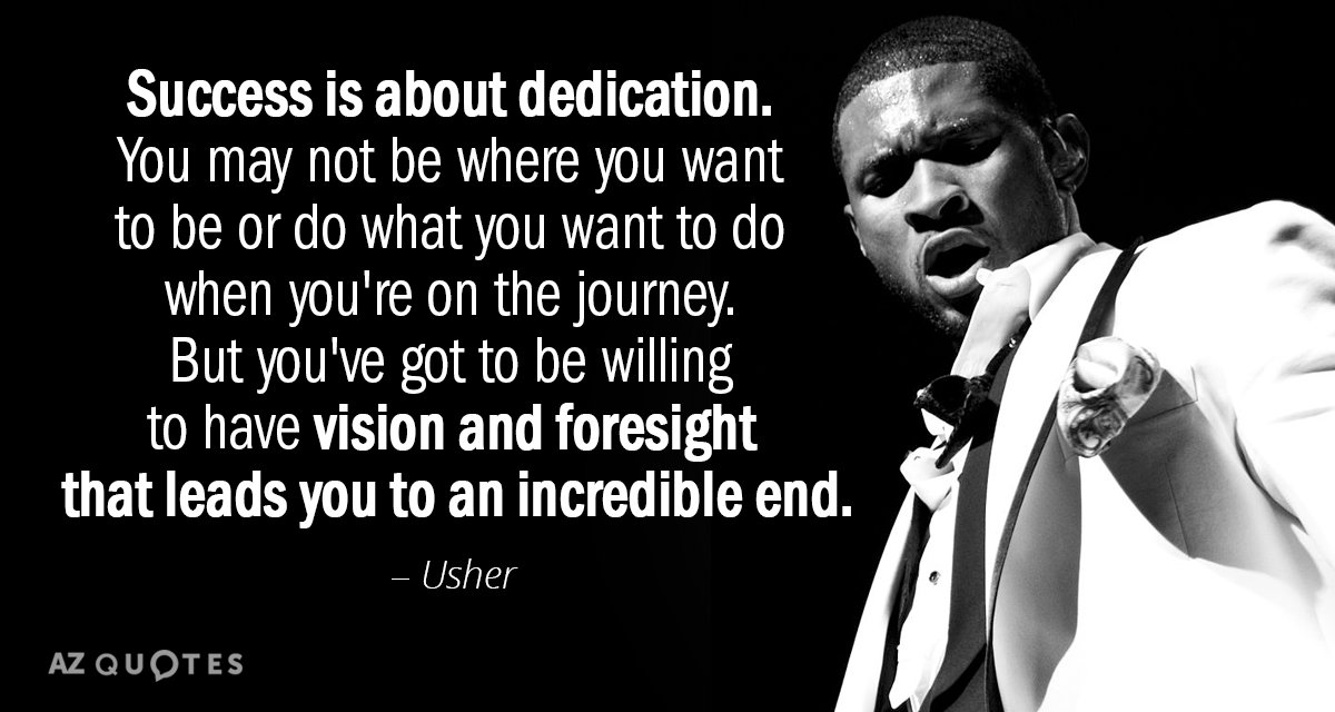 Usher quote: Success is about dedication. You may not be where you want to be or...