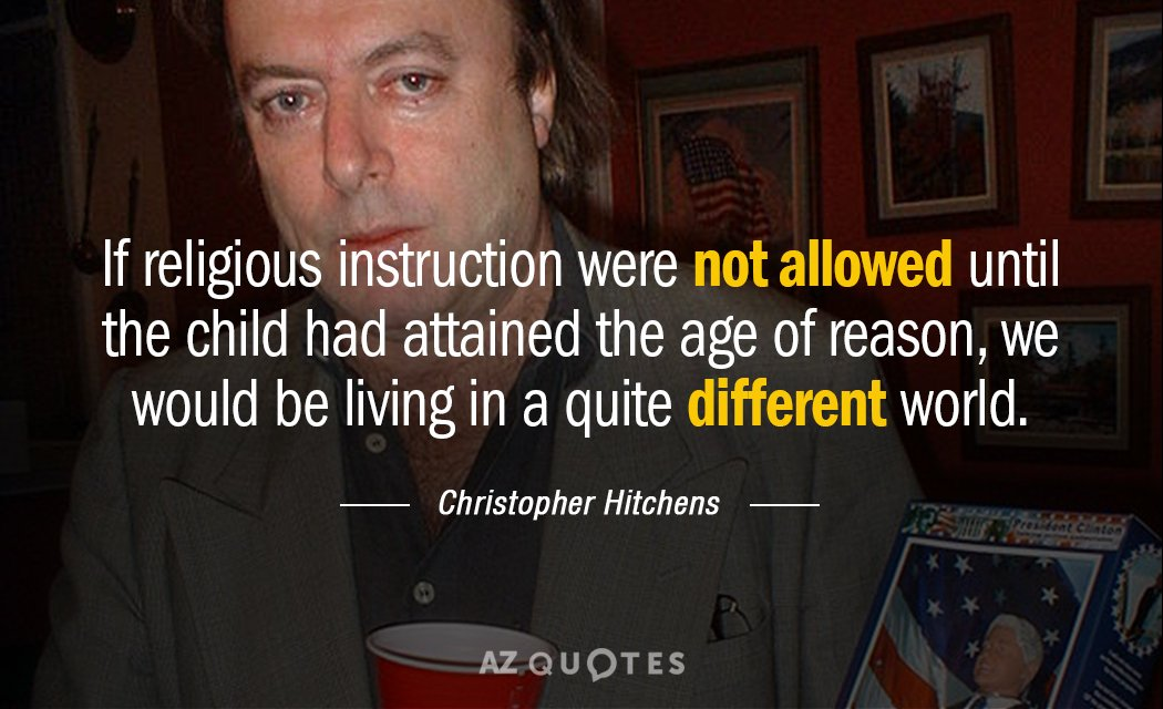 Christopher Hitchens quote: If religious instruction were not allowed until the child had attained the age...
