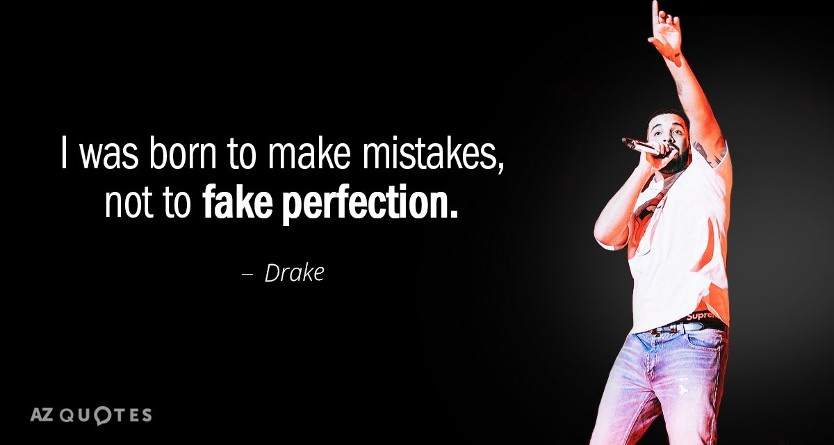 Drake quote: I was born to make mistakes, not to fake perfection