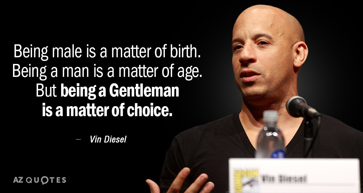 Vin Diesel Quote Being Male Is A Matter Of Birth Being A Man