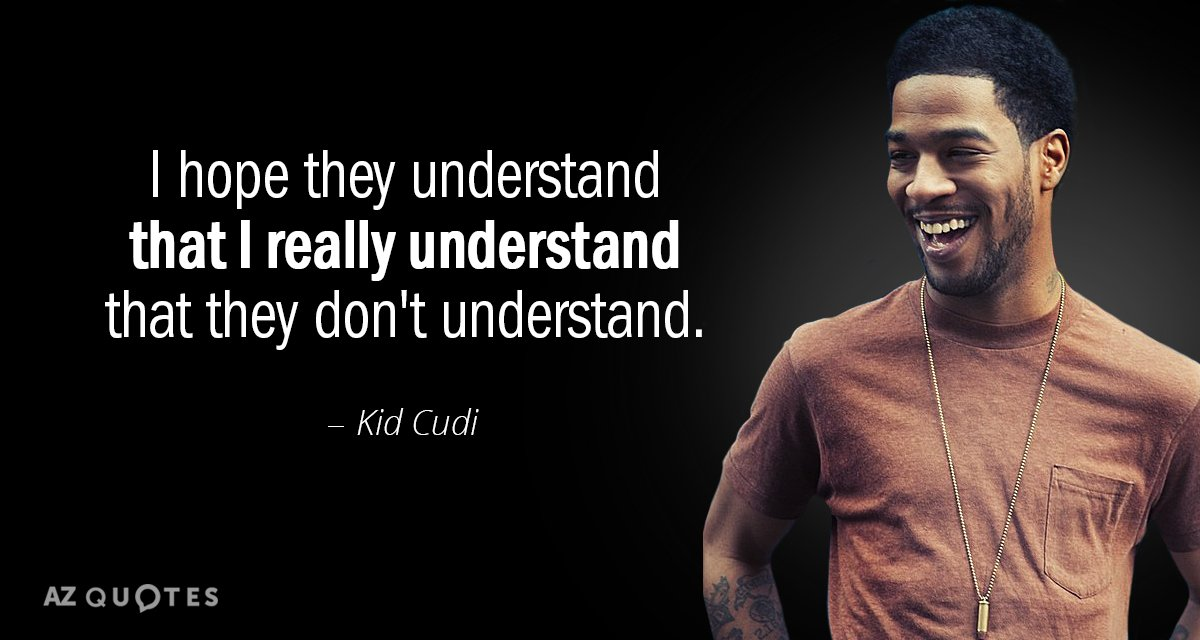 Kid Cudi Quote: Kid Cudi Quote: I Hope They Understand That I Really