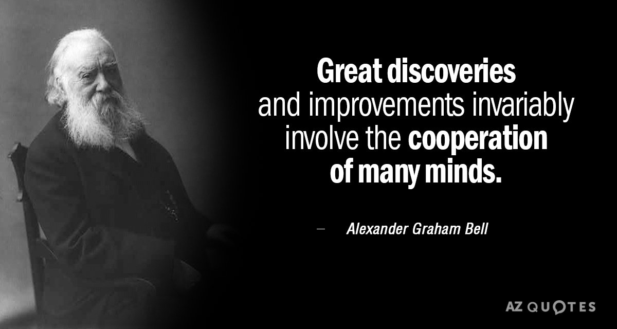Alexander Graham Bell quote: Great discoveries and improvements invariably involve the cooperation of many minds.
