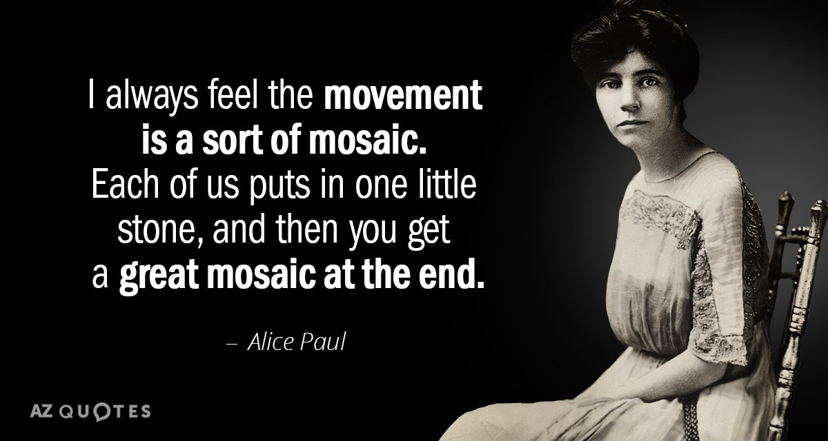 Alice Paul quote: I always feel the movement is a sort of mosaic. Each of us...