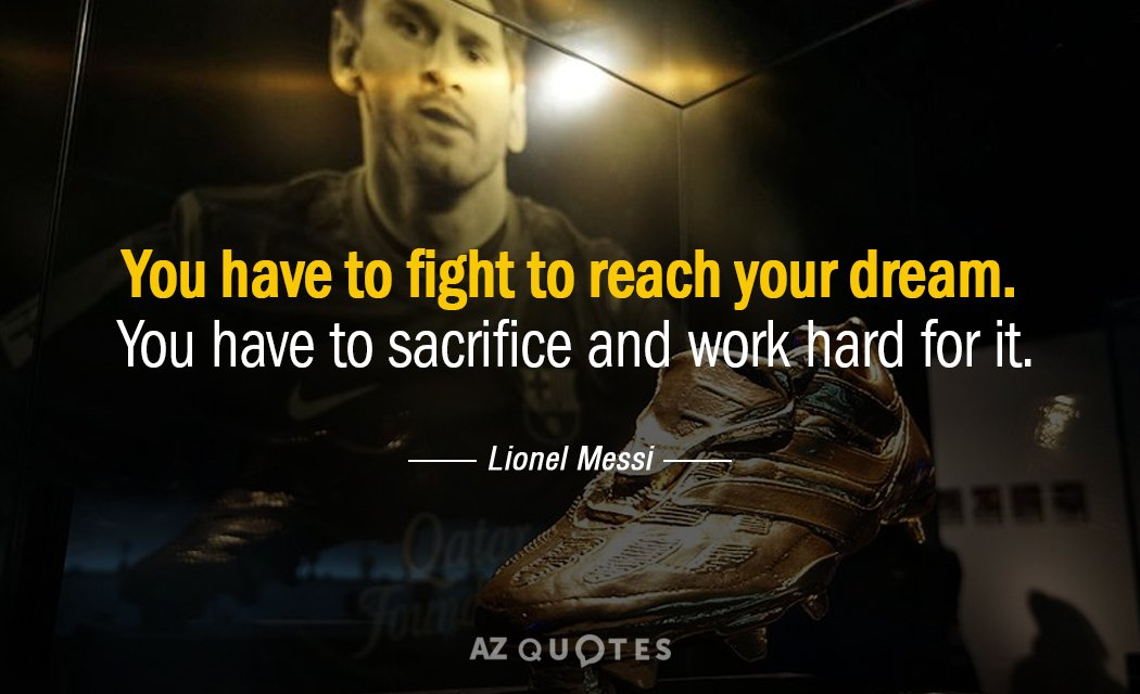 Perfect Lionel Messi Quote: You Have To Fight To Reach Your Dream. You Have To