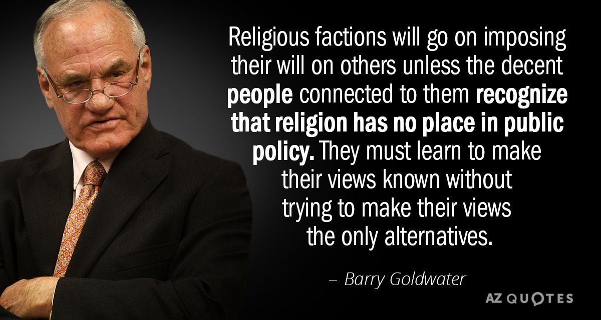 Barry Goldwater quote: Religious factions will go on imposing their will on others unless the decent...