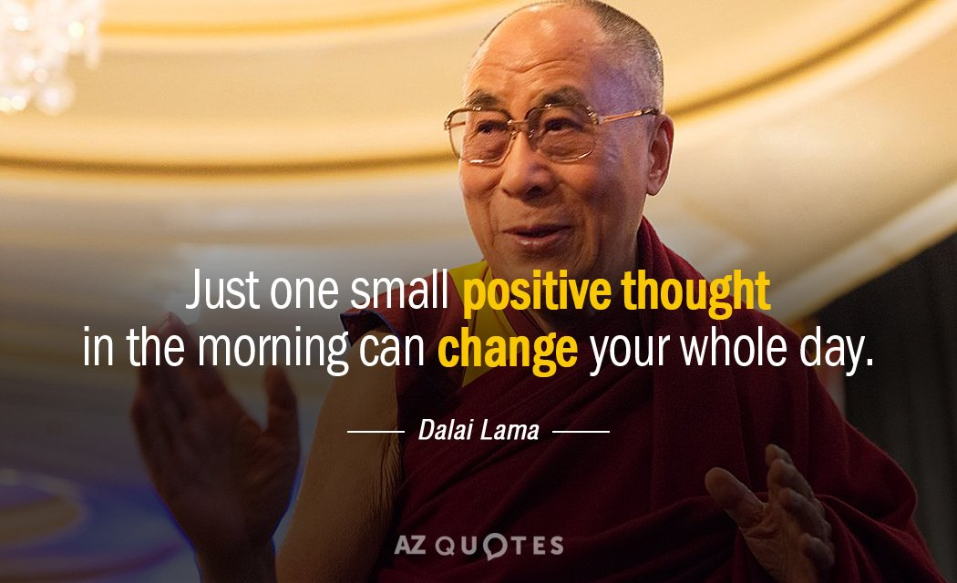 Dalai Lama quote: Just one small positive thought in the morning can change your whole day.