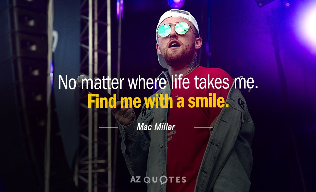 Mac Miller Quote No Matter Where Life Takes Me Find Me With A