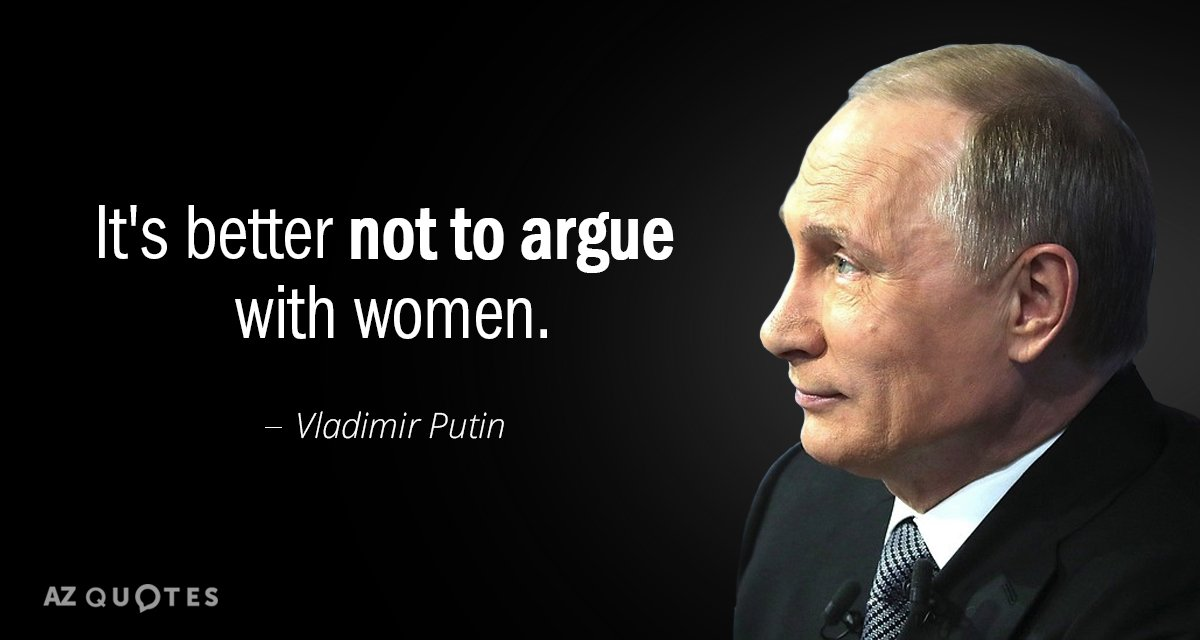 Vladimir Putin Quote Its Better Not To Argue With Women
