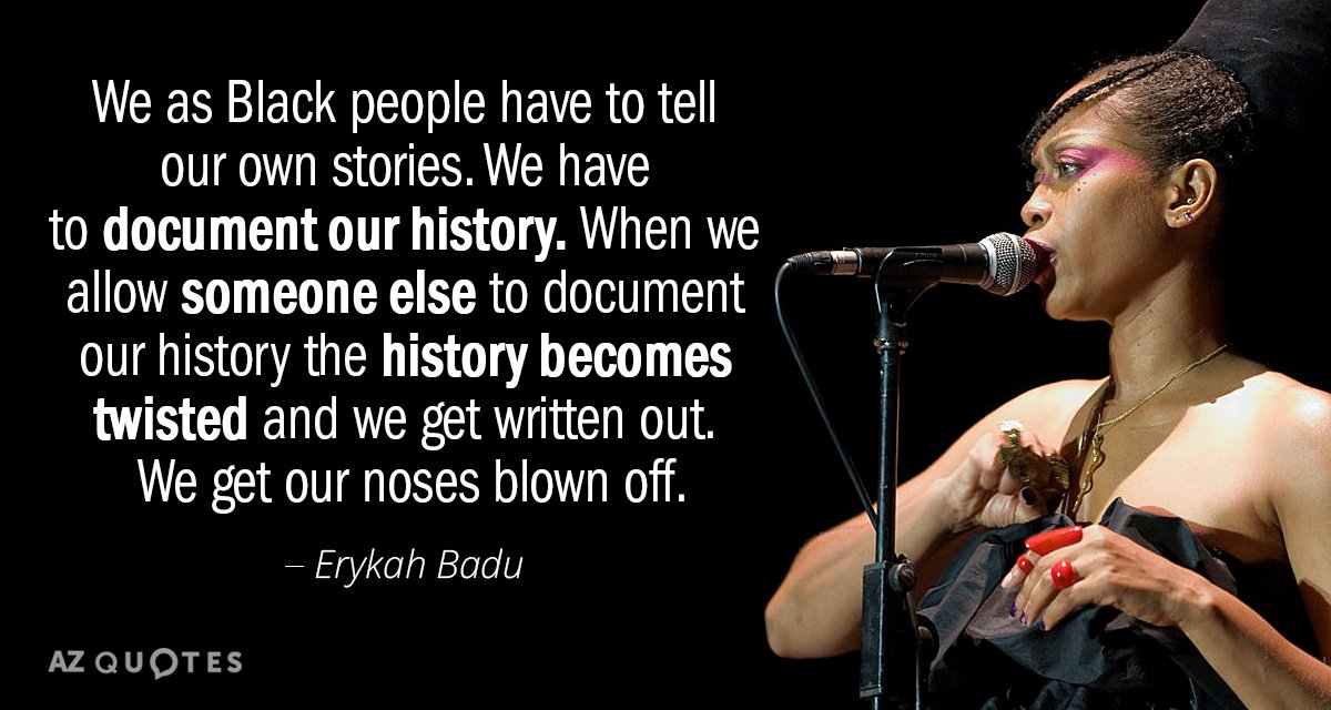 Erykah Badu quote: We as Black people have to tell our own stories. We have to...