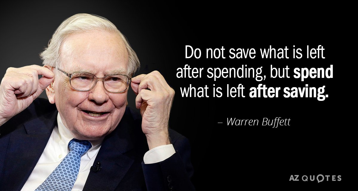 Warren Buffett quote: Do not save what is left after spending, but spend what is left...