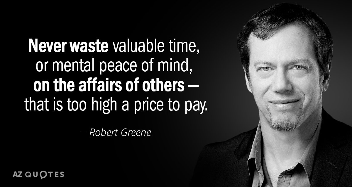 Robert Greene Quote Never Waste Valuable Time Or Mental Peace Of