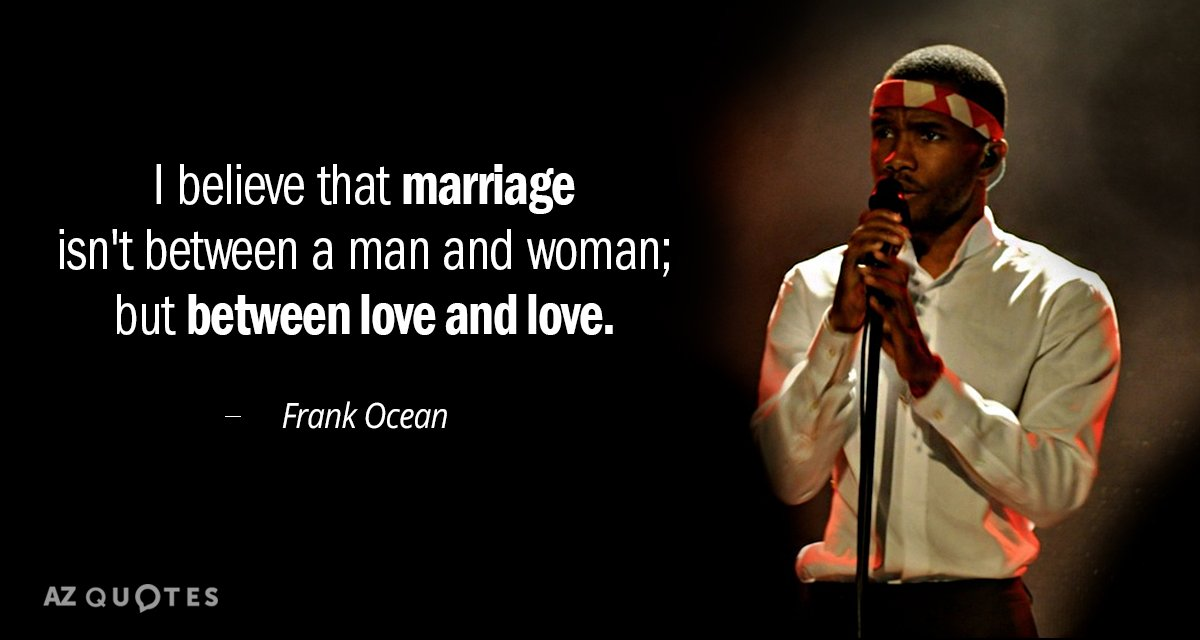 Frank Ocean quote: I believe that marriage isn\'t between a ...