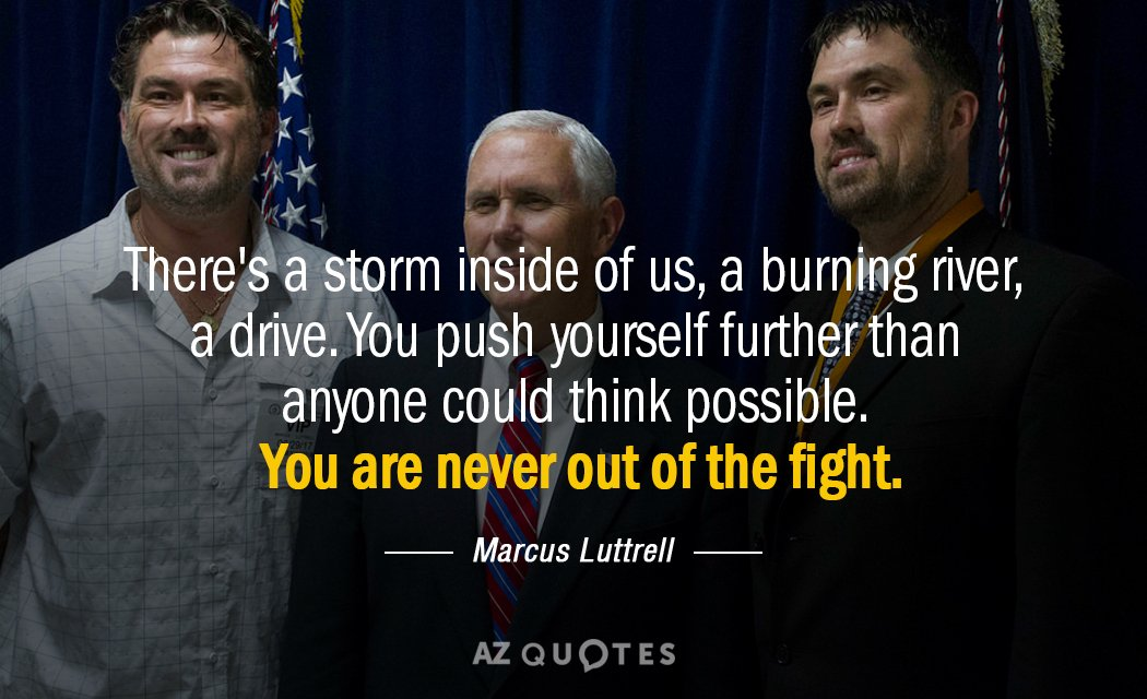Marcus Luttrell quote: There's a storm inside of us, a burning river, a drive. You push...