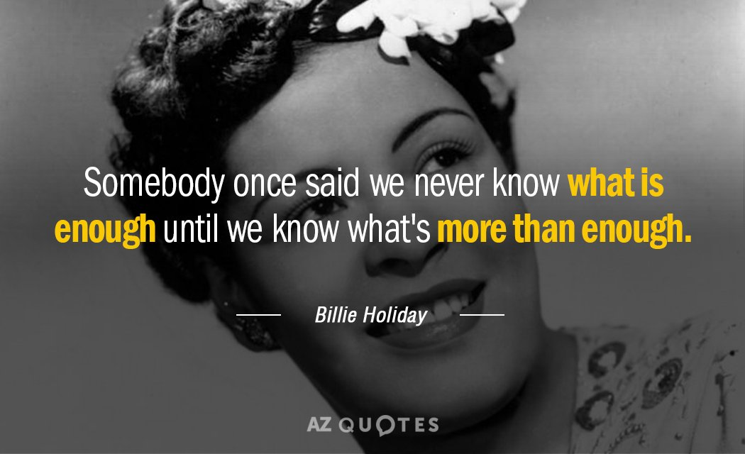Billie Holiday quote: Somebody once said we never know what is enough until we know what's...